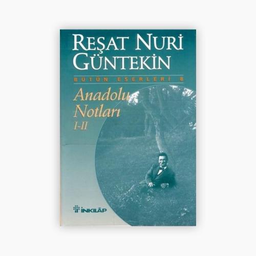 Anadolu Notları 1 ve 2 - Reşat Nuri Güntekin